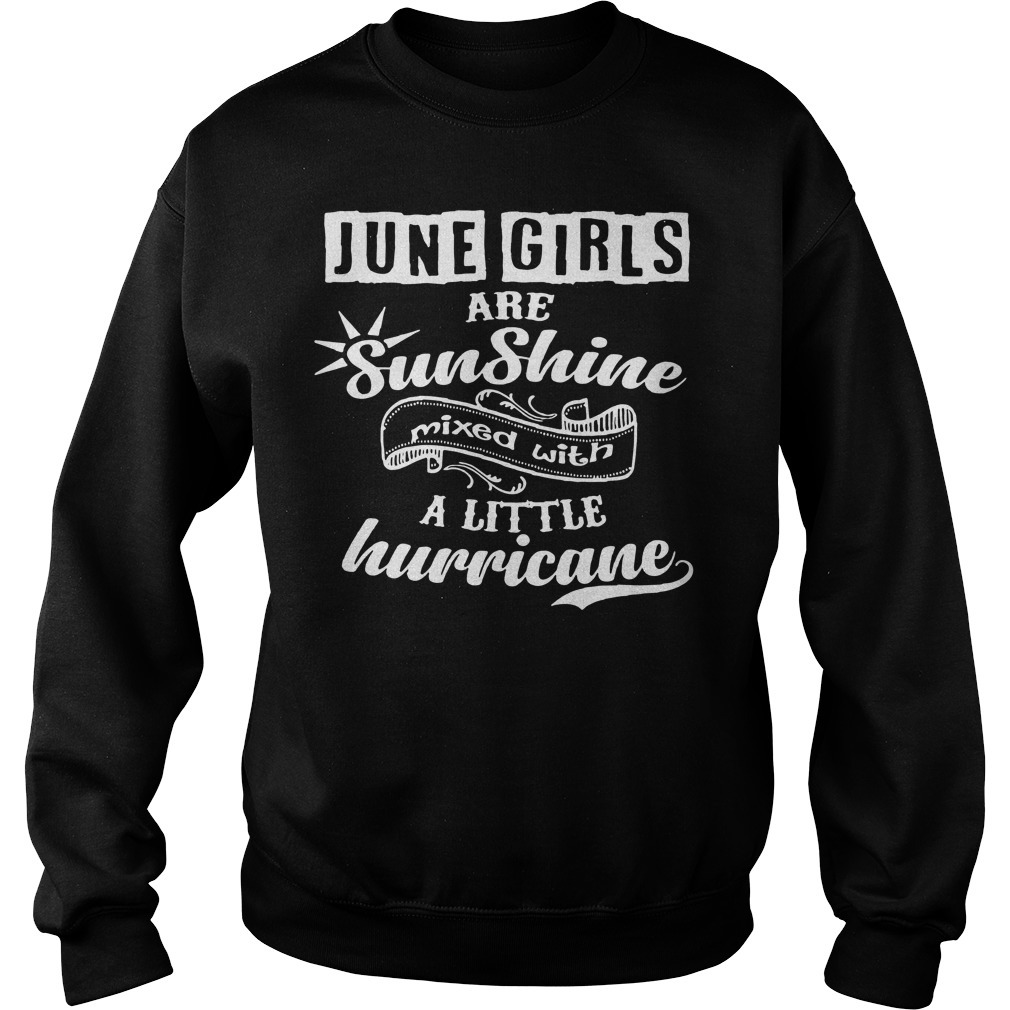 June girls are sunshine mixed with a little hurricane Sweater