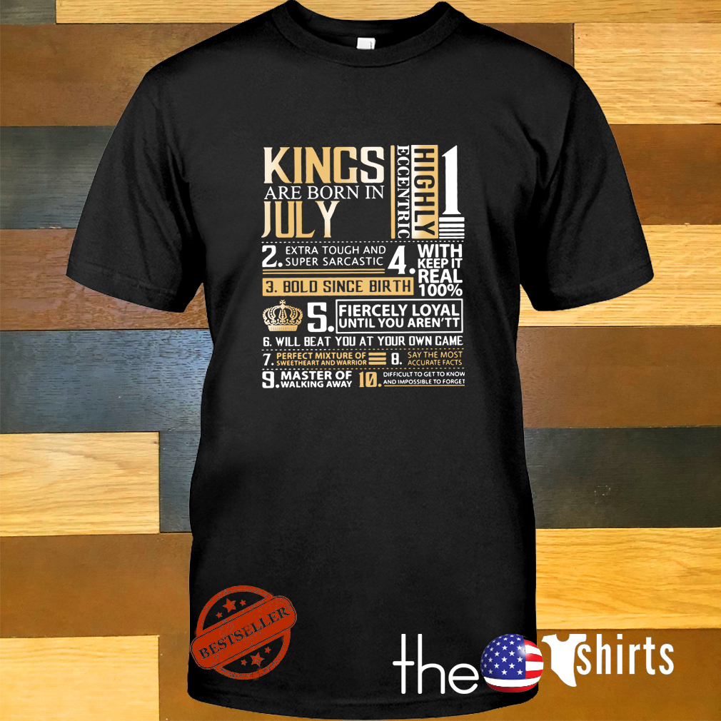 1c08ce5dc Kings are born in July highly eccentric extra tough and super sarcastic  shirt