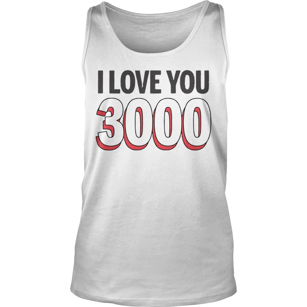 I love you 3000 times Tank top