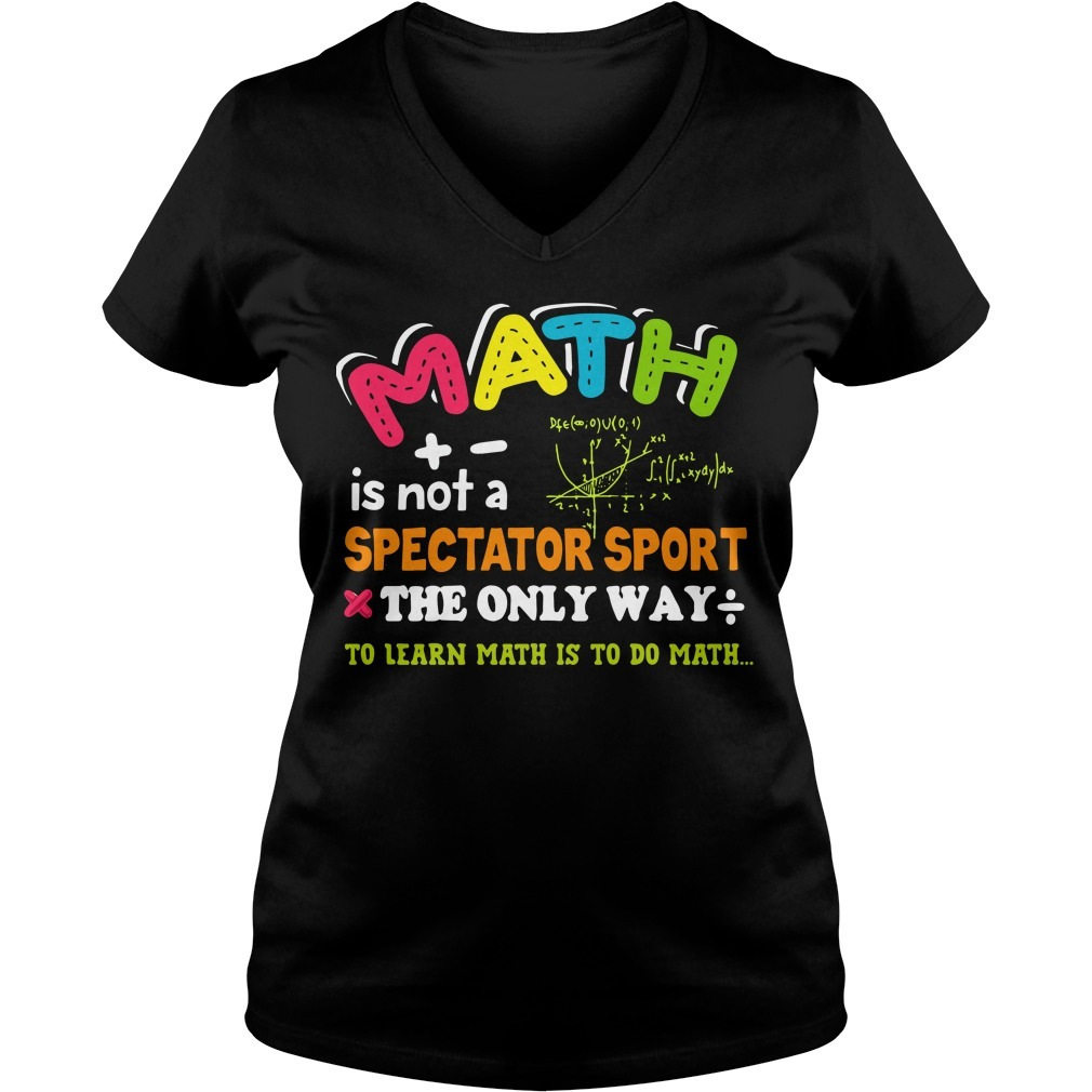 Math is not a spectator sport the only way to learn math is to do math V-neck T-shirt
