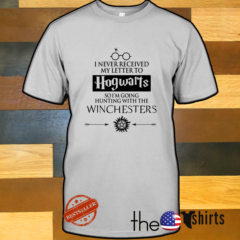 Official I never received my letter to Hogwarts so I'm going hunting with the Winchesters shirt