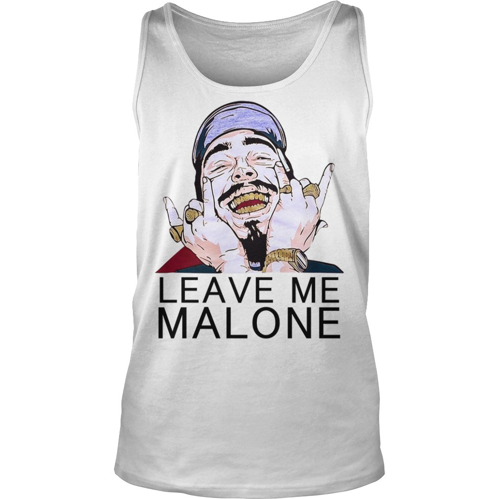 Post Malone Leave: Post Malone Leave Me Malone Shirt, Sweater, Hoodie, And V