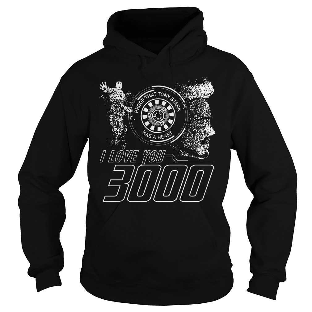 Proof that Tony Stark has a heart I love you 3000 times Hoodie