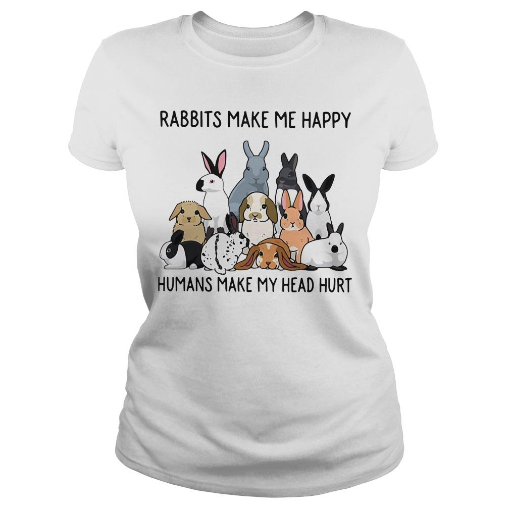 Rabbits make me happy humans make my head hurt Ladies Tee
