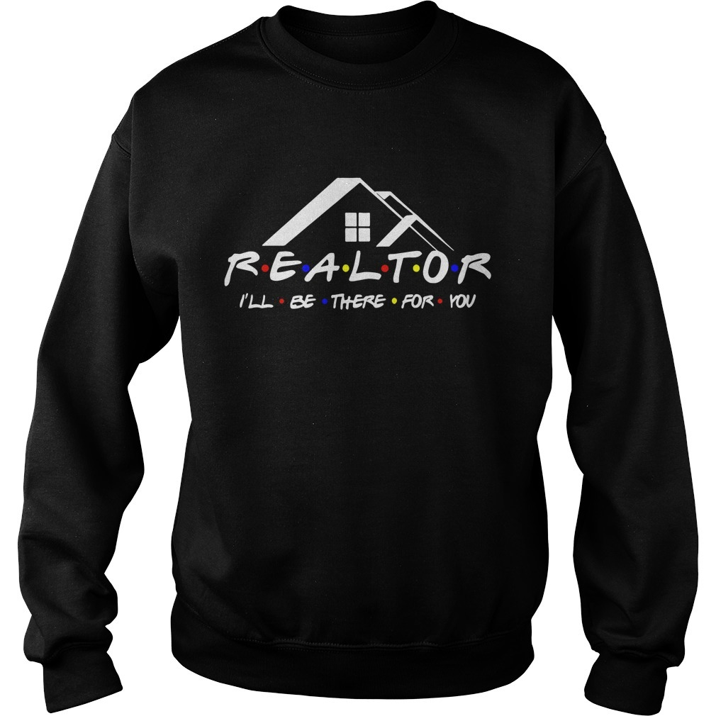 REALTOR I'll be there for you Sweater