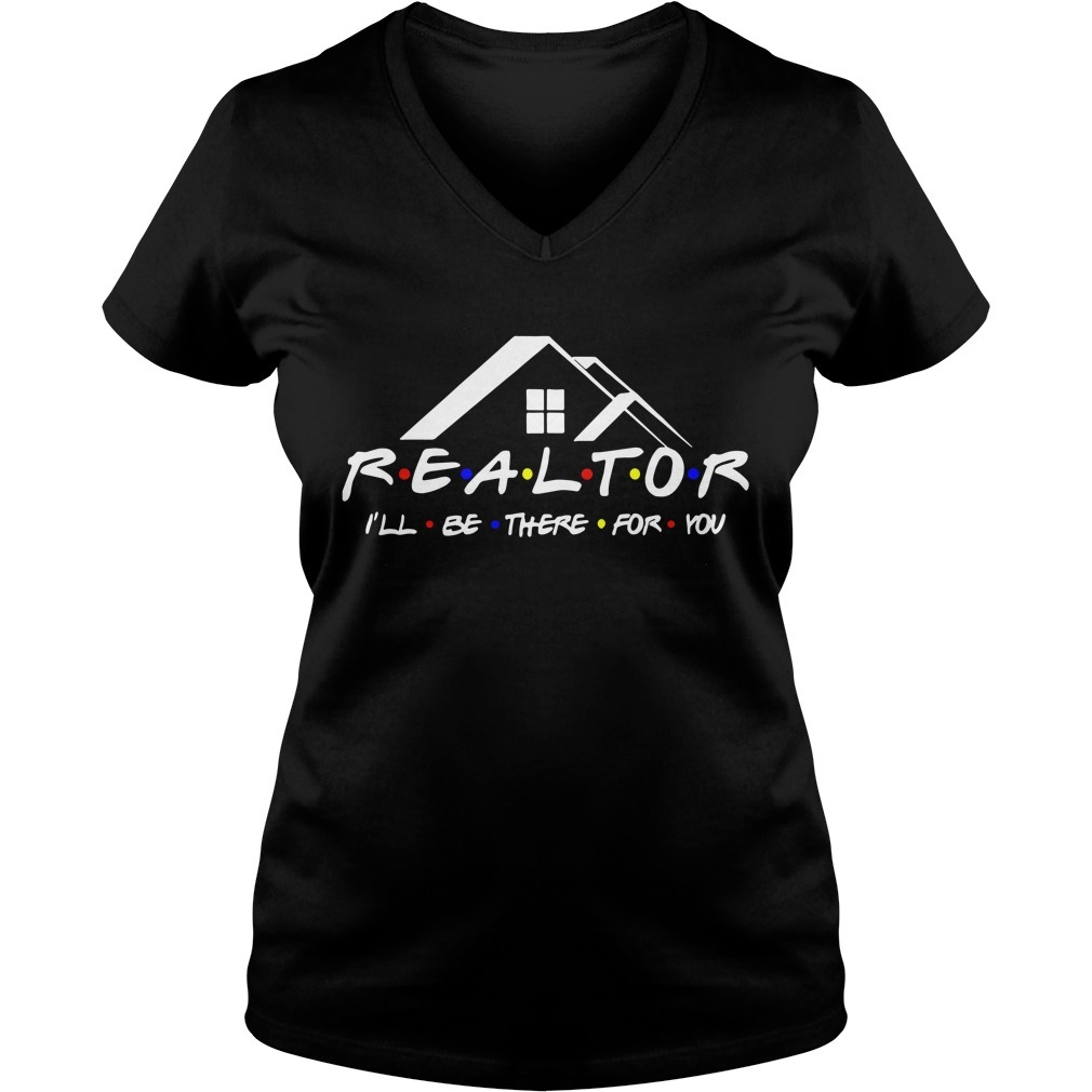 REALTOR I'll be there for you V-neck T-shirt