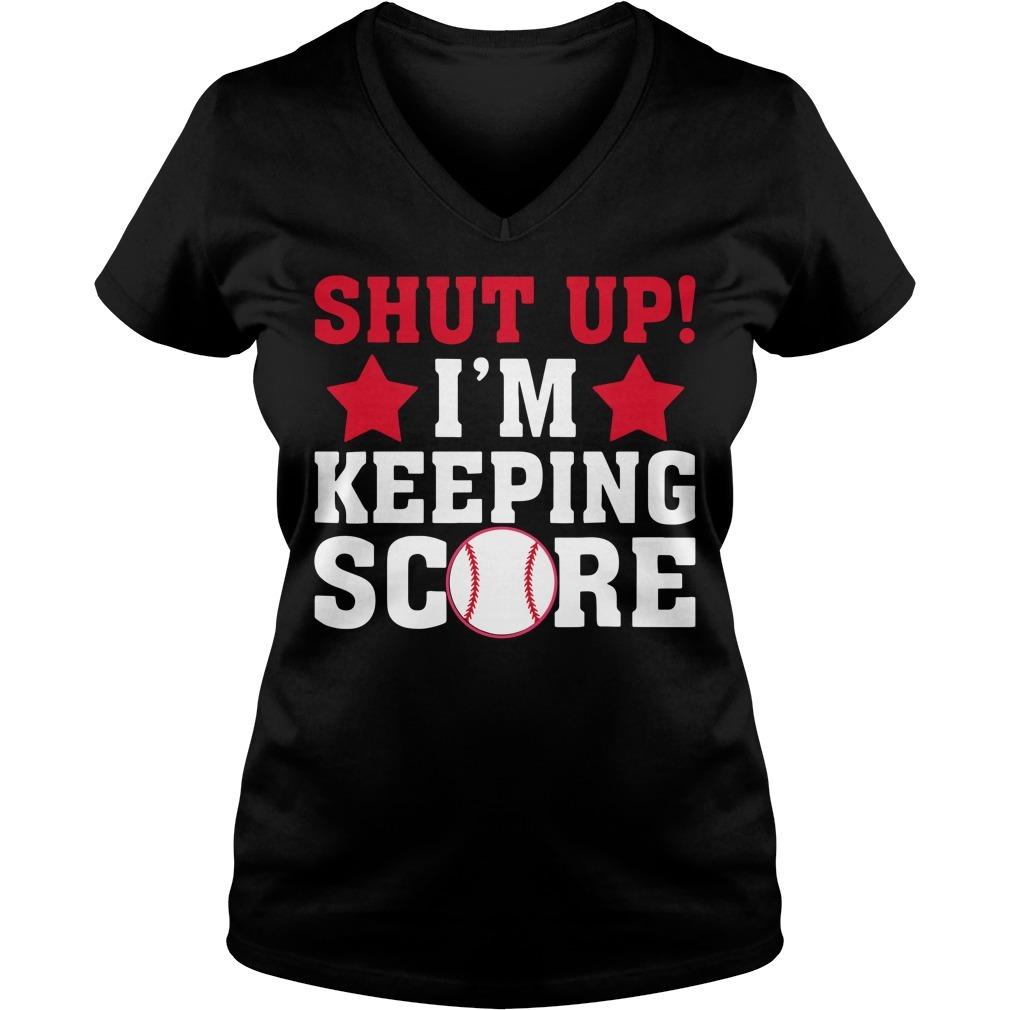 Shut up I'm keeping score baseball V-neck T-shirt