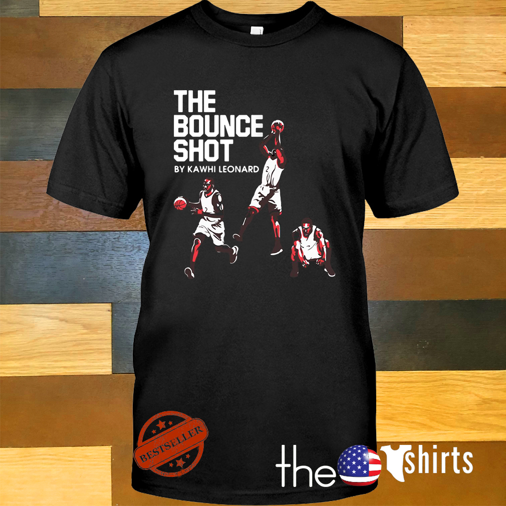 The bounce shot by Kawhi Leonard shirt