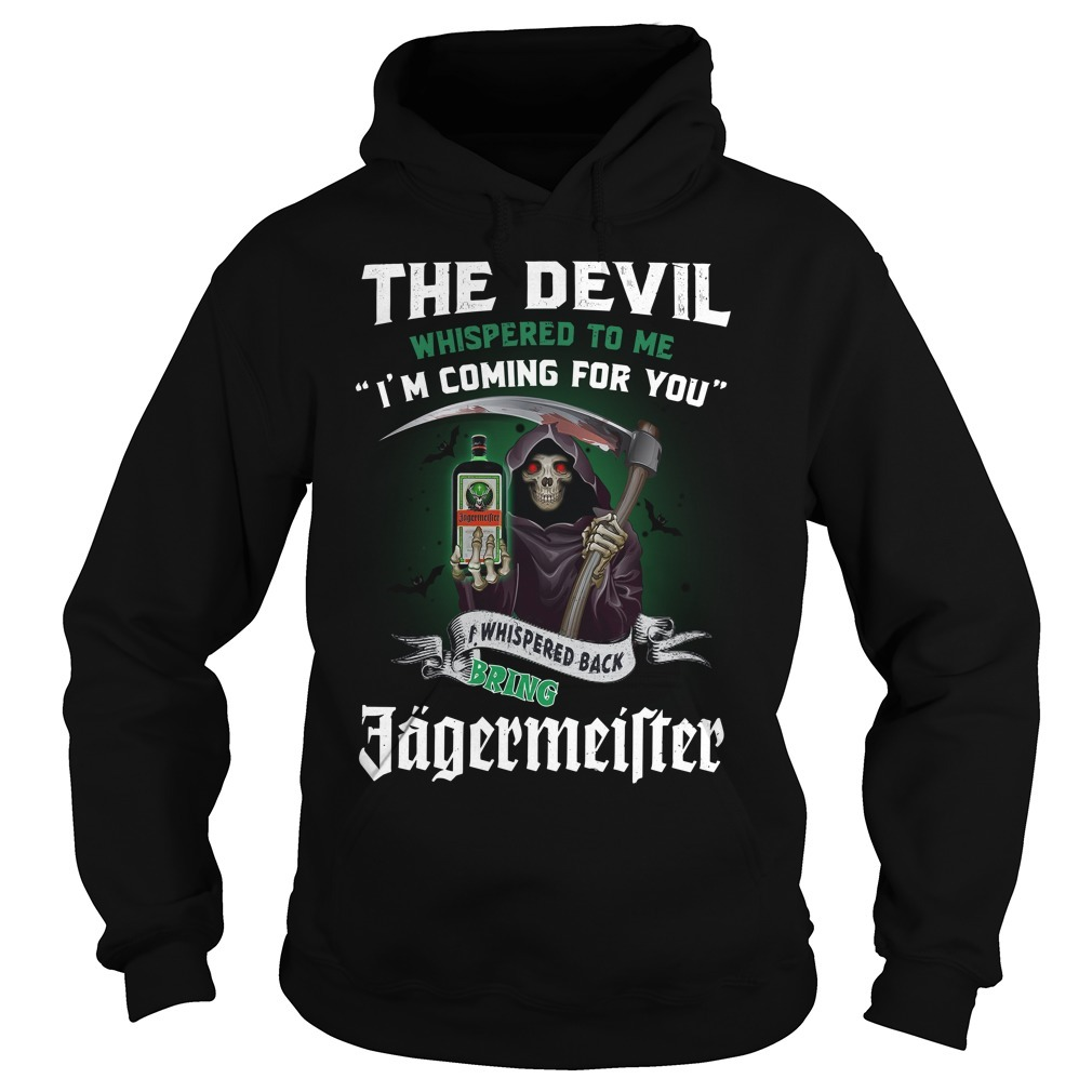 The devil whispered to me I'm coming for you I whisper back bring Jagermeister Hoodie