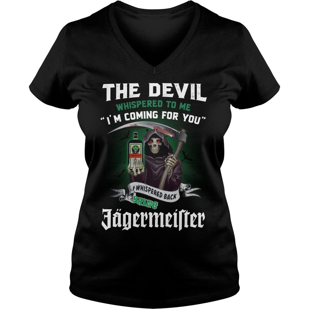The devil whispered to me I'm coming for you I whisper back bring Jagermeister V-neck T-shirt