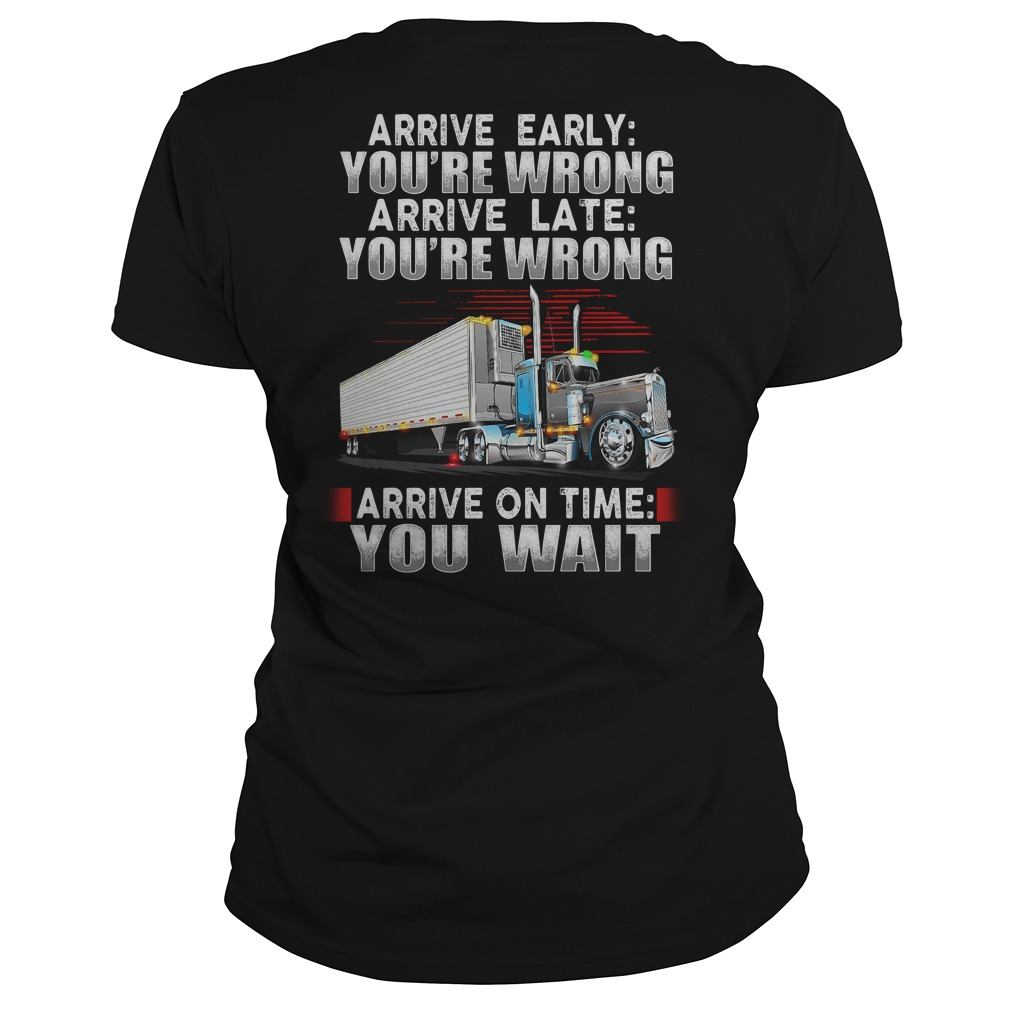 Truck arrive early you're wrong arrive late you're wrong arrive on time you wait Ladies Tee