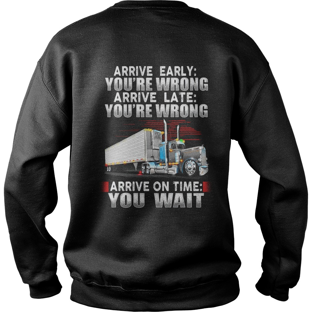 Truck arrive early you're wrong arrive late you're wrong arrive on time you wait Sweater