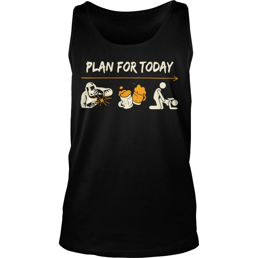 Welder plan for today l like blacksmith beer and sex Tank top