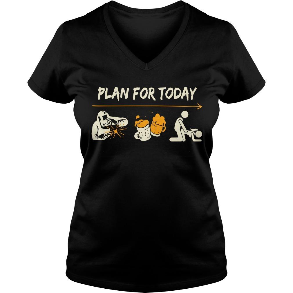 Welder plan for today l like blacksmith beer and sex V-neck T-shirt
