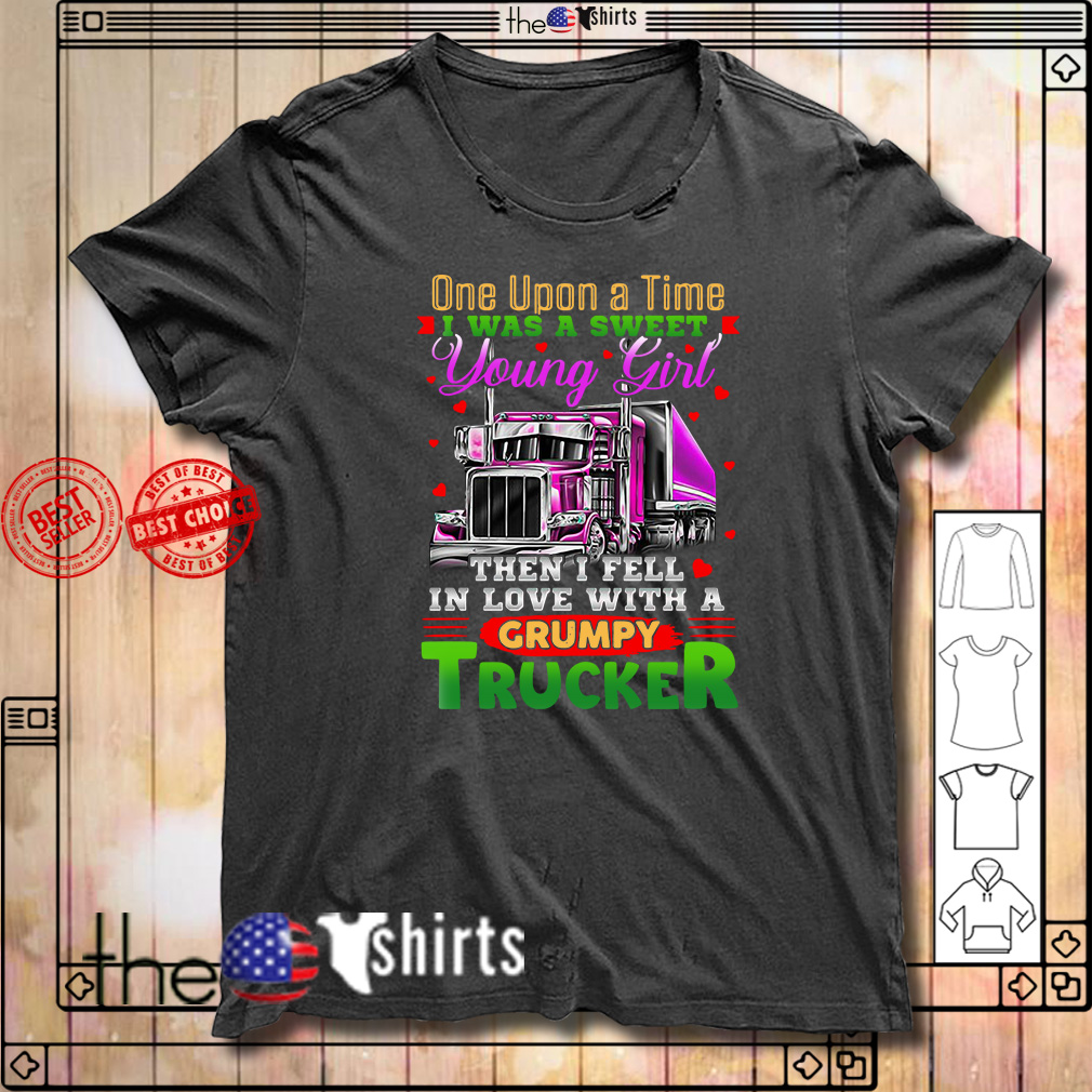 Trucker one upon a time I was a sweet young girl then I fell in love shirt