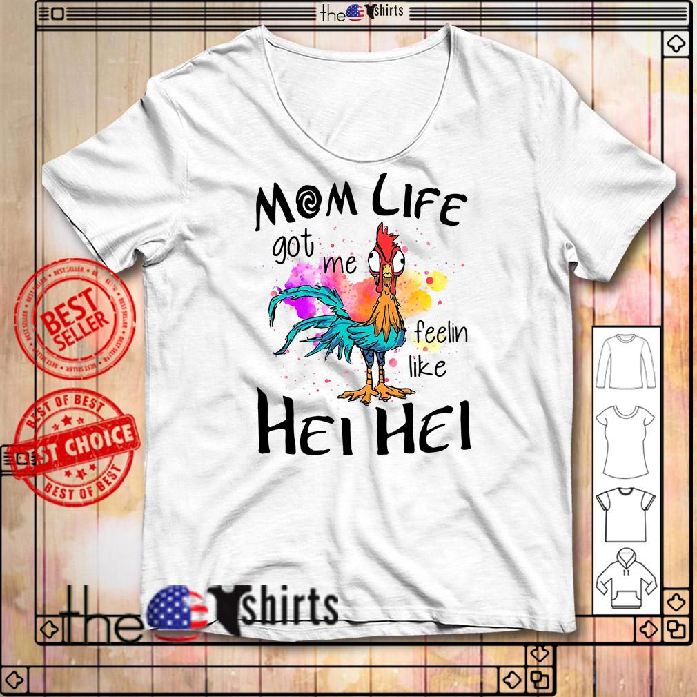 Chicken mom life got me feelin like hei hei shirt