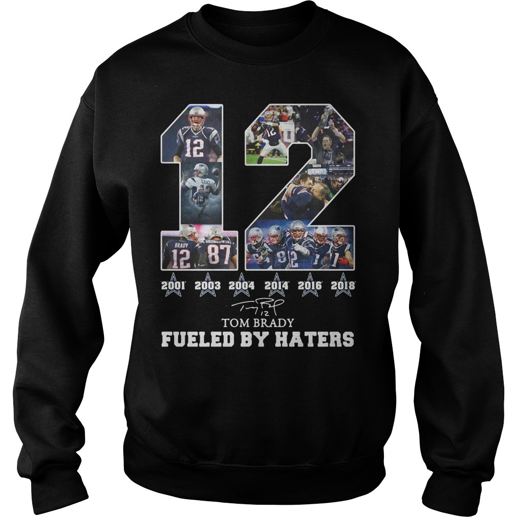 12 Tom Brady 2001 2003 2004 2014 2018 fueled by haters signature Sweater