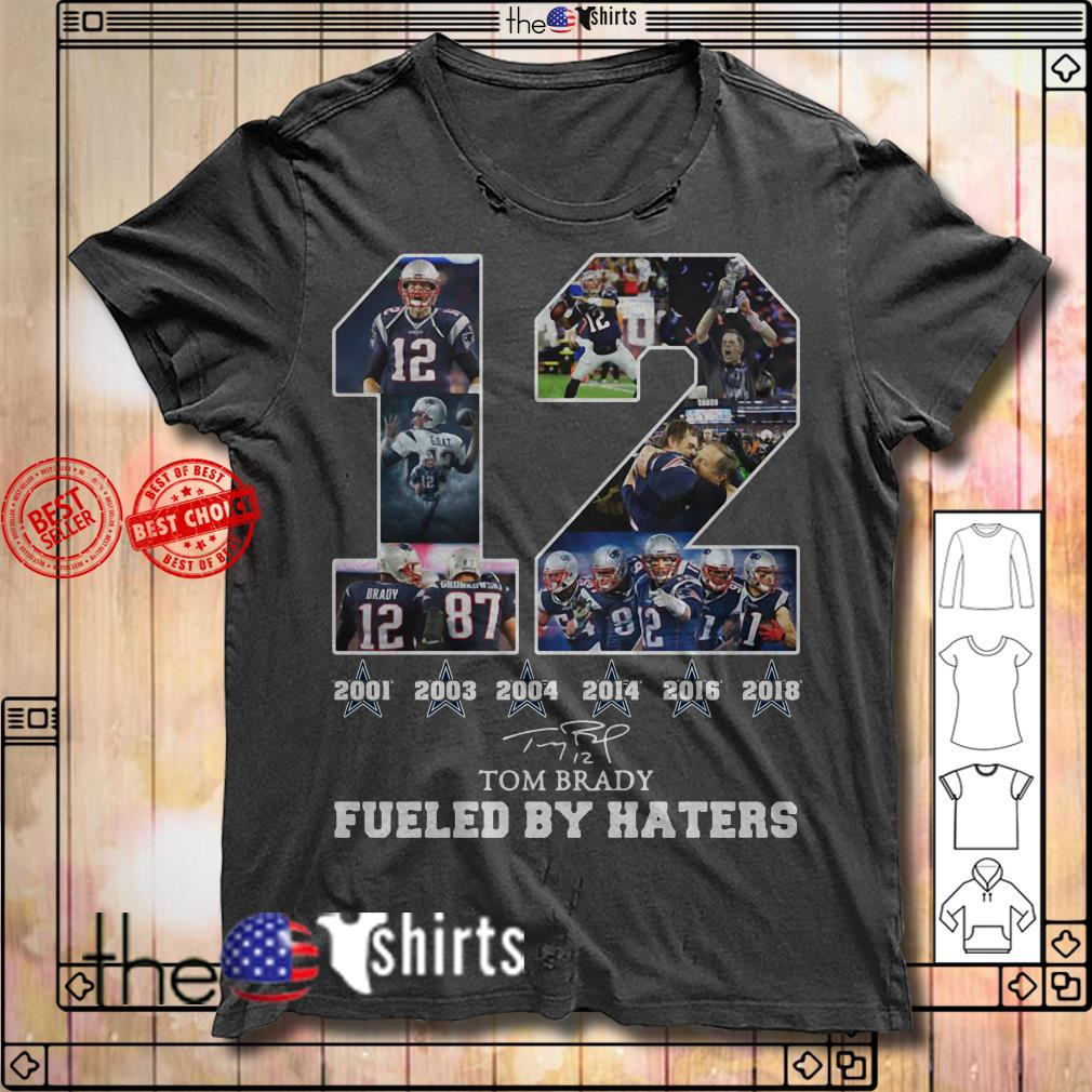 12 Tom Brady 2001 2003 2004 2014 2018 fueled by haters signature shirt