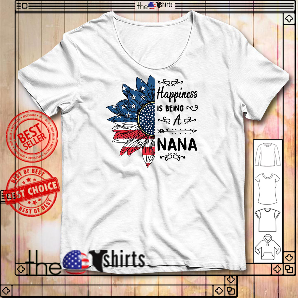 Happiness is being a Nana sunflower 4th of July independence day shirt