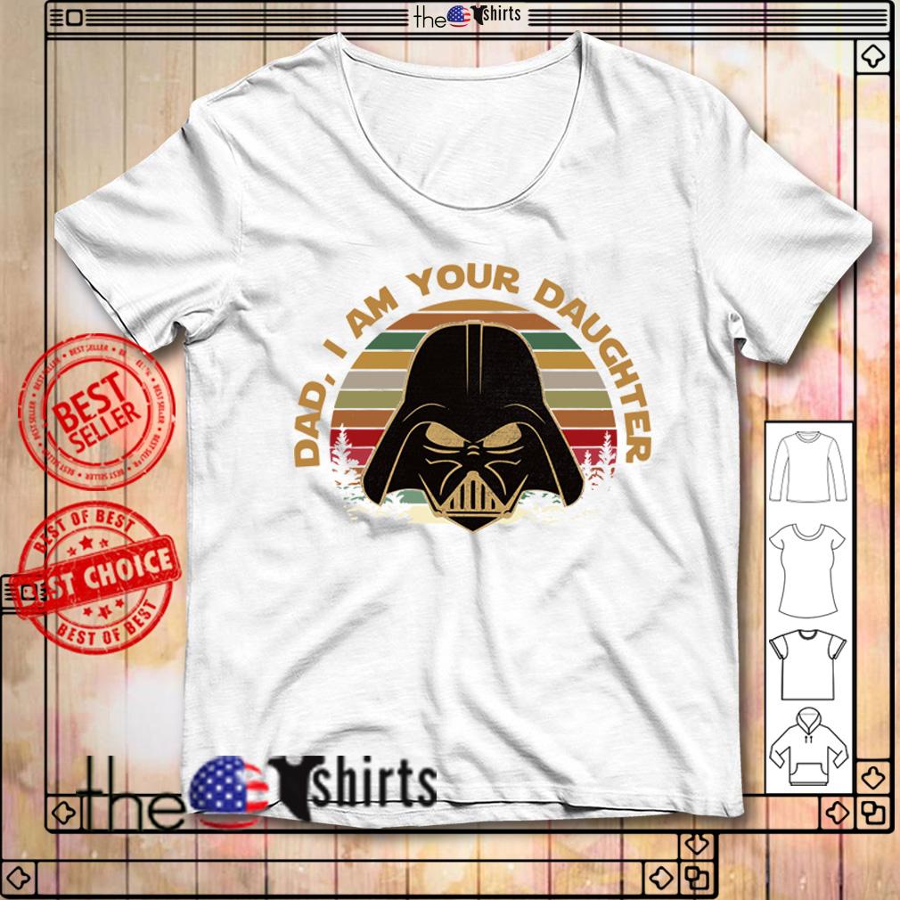 Darth Vader dad I am your daughter vintage shirt
