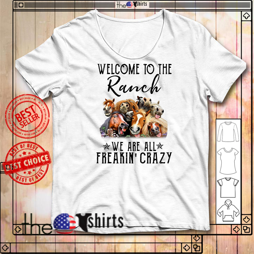 Cows welcome to the Ranch we are all freakin' crazy shirt