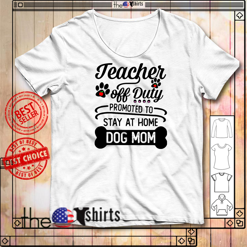 5d955c5dfe08 Teacher off duty promoted to stay at home dog mom shirt and sweater