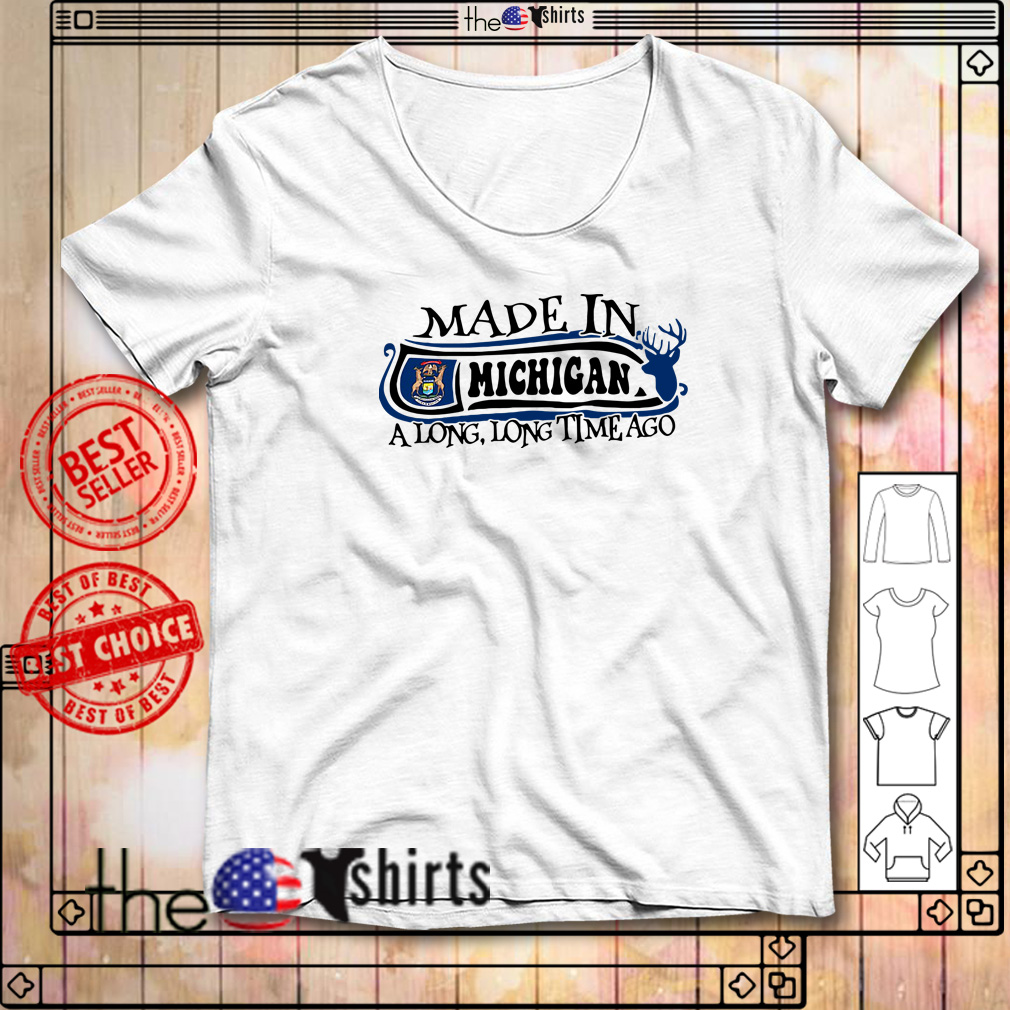 Made in Michigan a long long time ago shirt