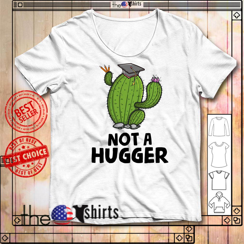 Teacher cactus not a hugger shirt
