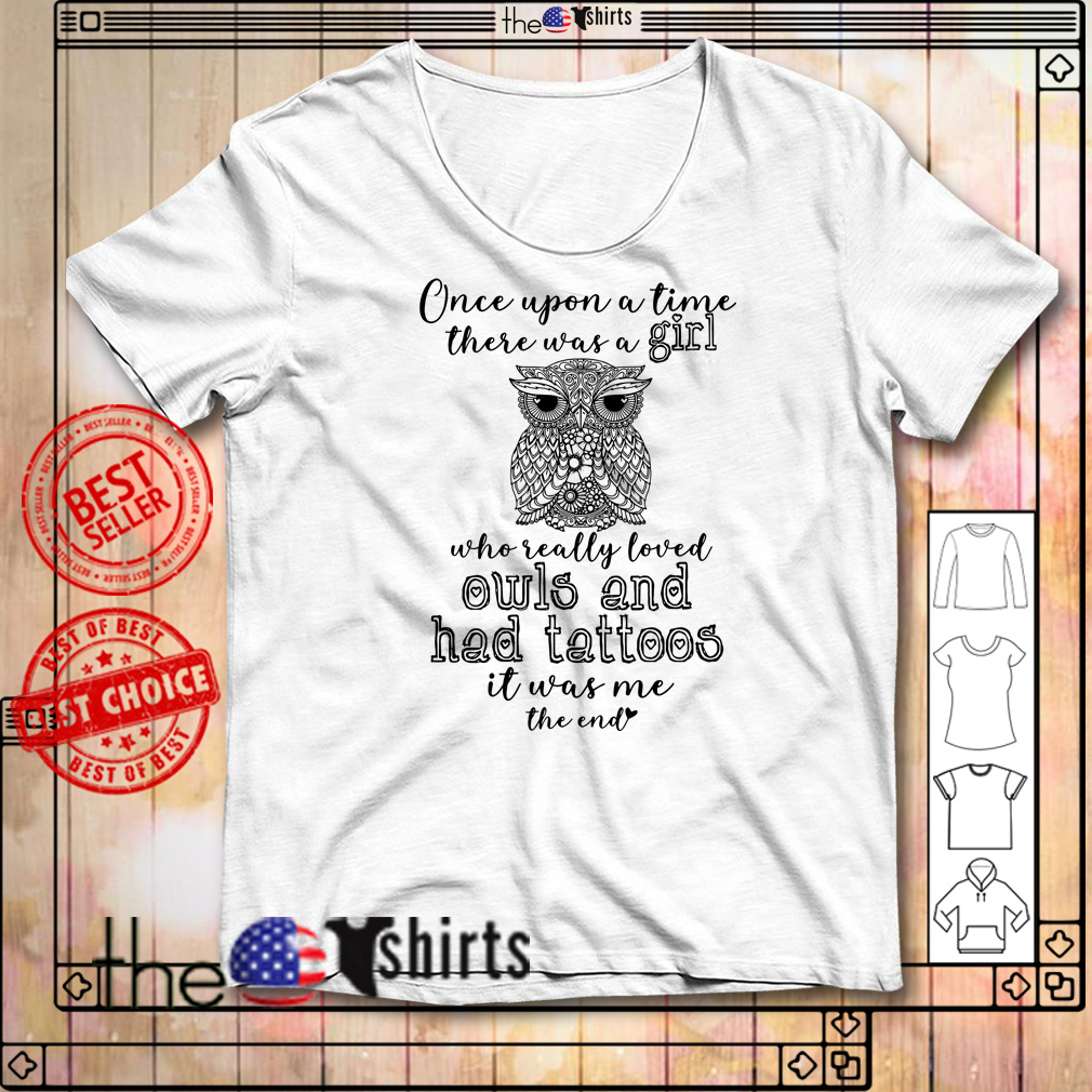 Once upon a time there was a girl who really loved owls and had tattoos shirt
