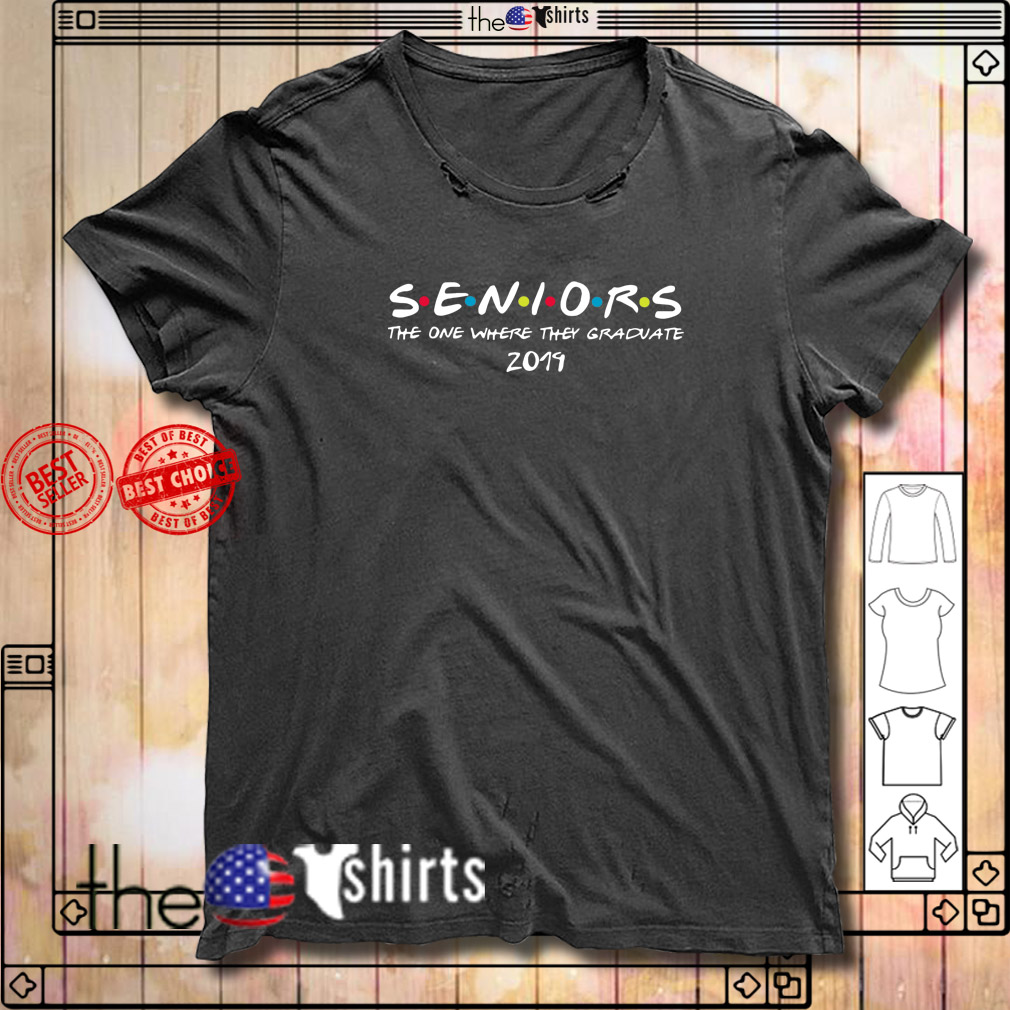 The one where they graduatThe one where they graduate seniors 2019 shirte seniors 2019 shirt