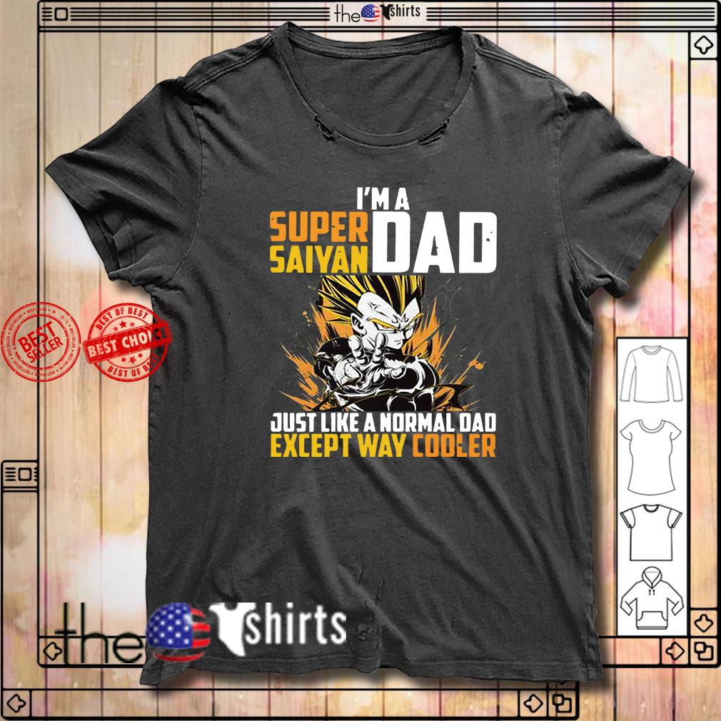 I'm a super Saiyan dad just like a normal dad except way cooler shirt