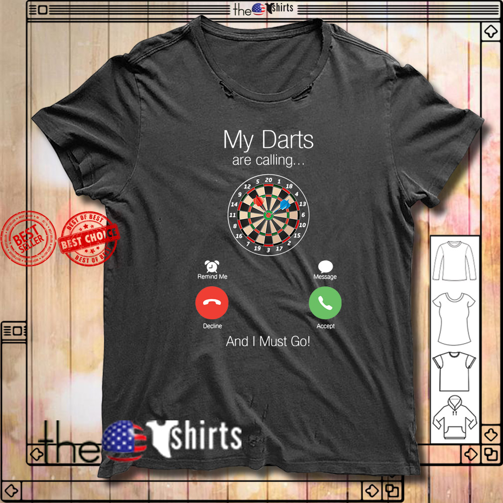 My darts are calling and I must go shirt