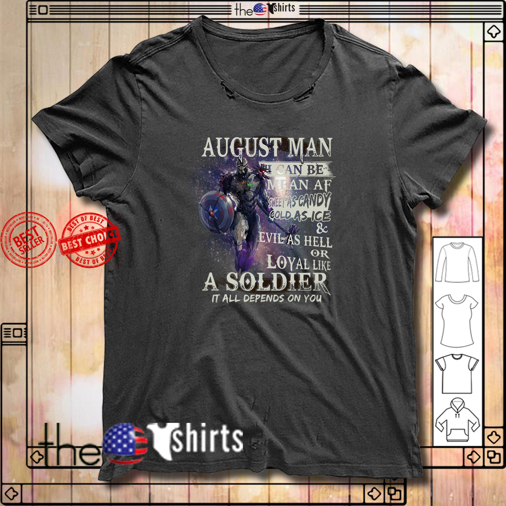 August man I can be mean AF sheet as candy gold as ice and evil as hell shirt