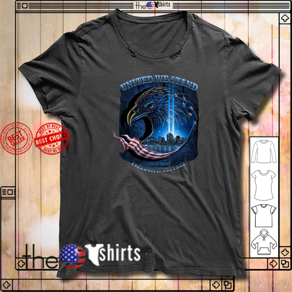 United we stand 09 11 2001 freedom is not free Navy shirt