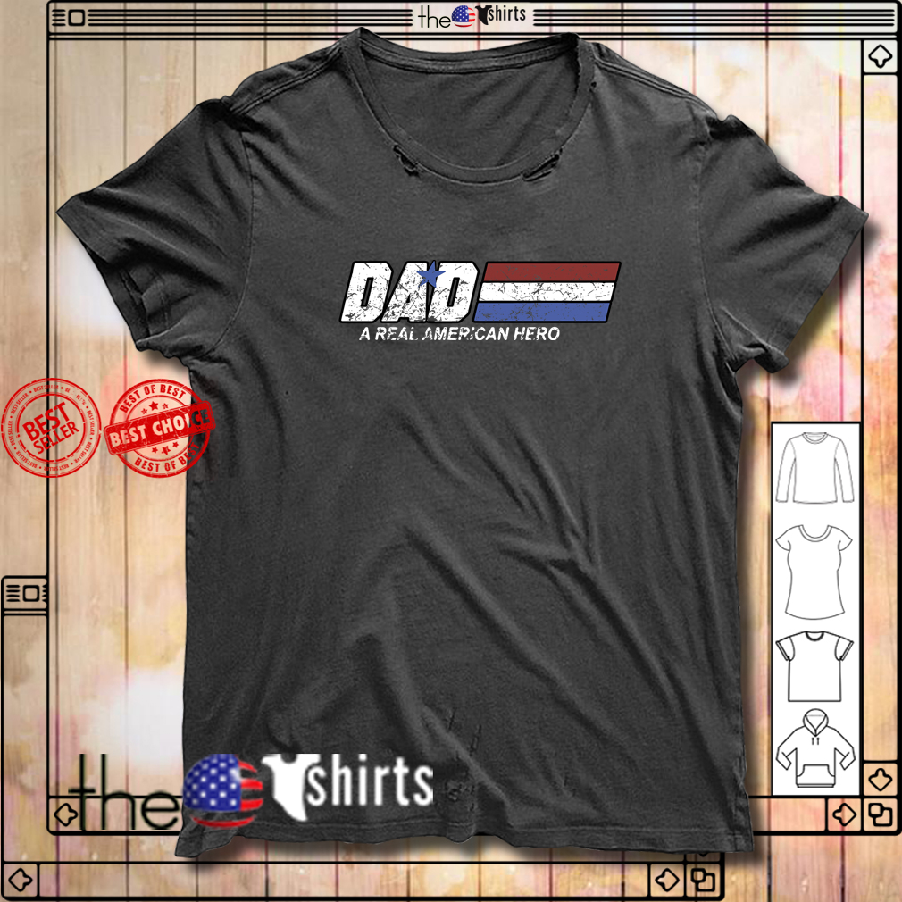 Dad a real American hero shirt