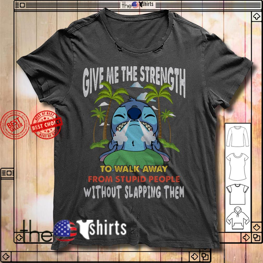 Give me the strength to walk away from stupid people Stitch shirt