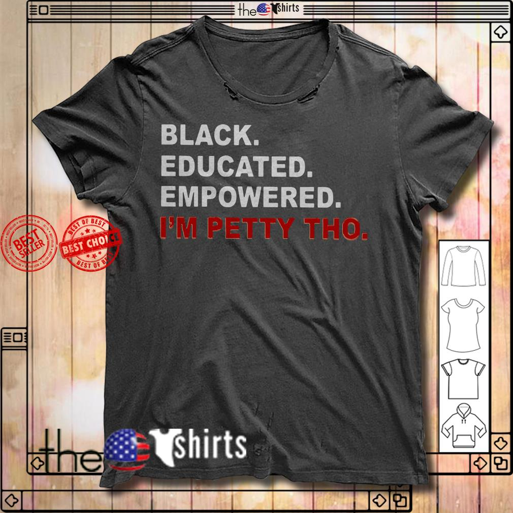 I'm petty tho black educated empowered shirt
