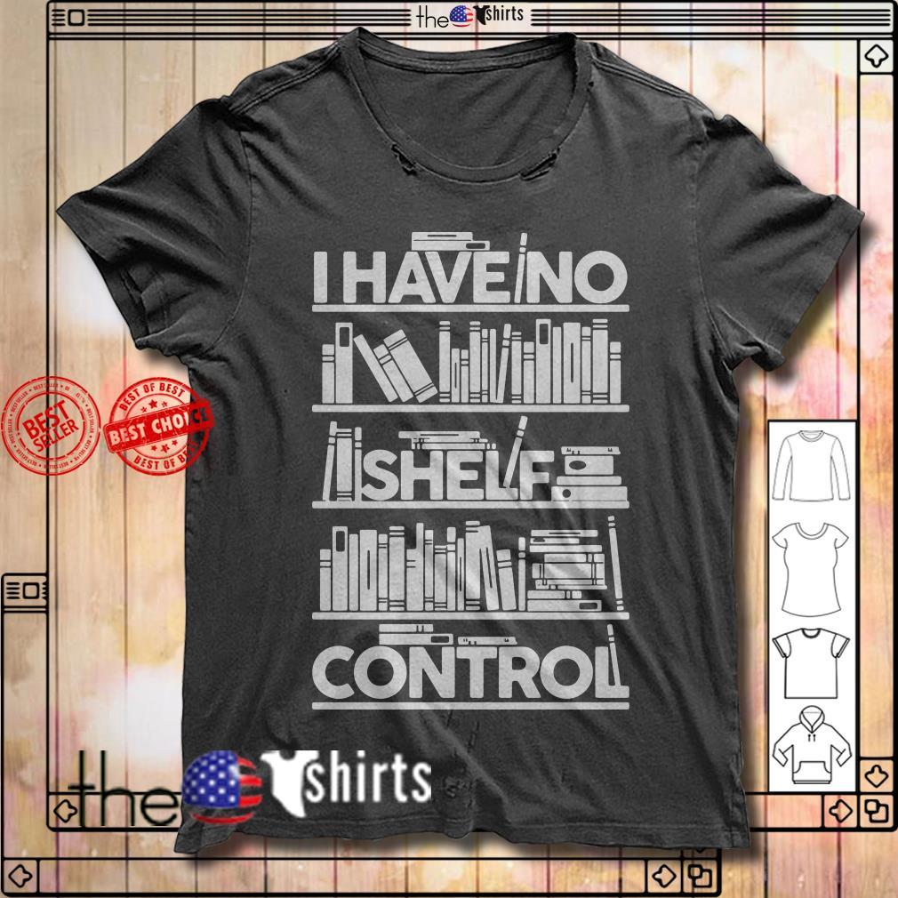 I have no shelf control books shirt