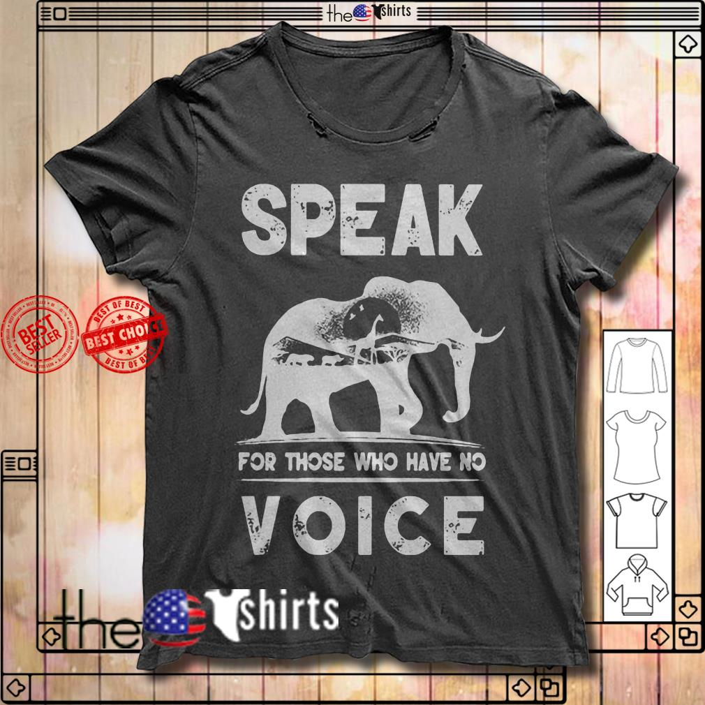 Speak for those who have no voice elephant shirt