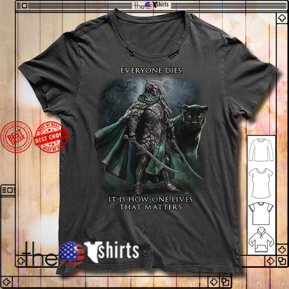 Everyone dies it is how one lives that matters Dungeons dragons shirt
