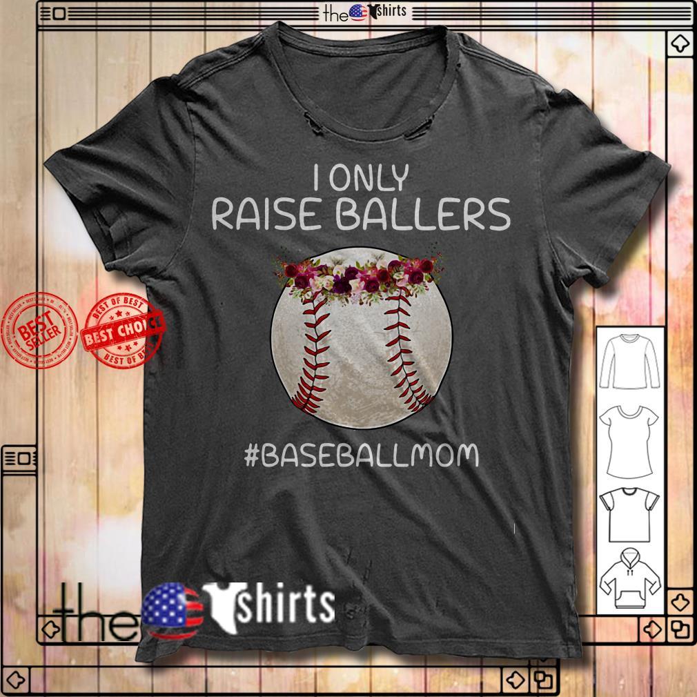 I only raise ballers #baseballmom floral shirt