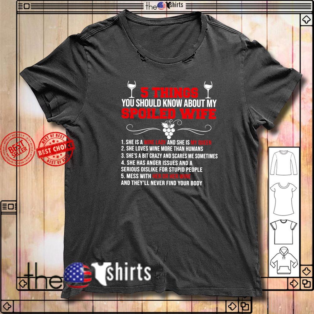 Wine 5 Things you should know about my spoiled wife she is a wine lady shirt