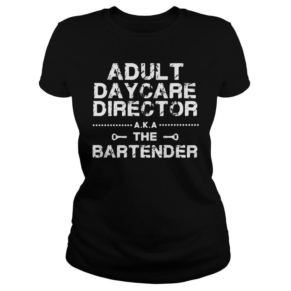 Adult daycare director aka the bartender Ladies Tee