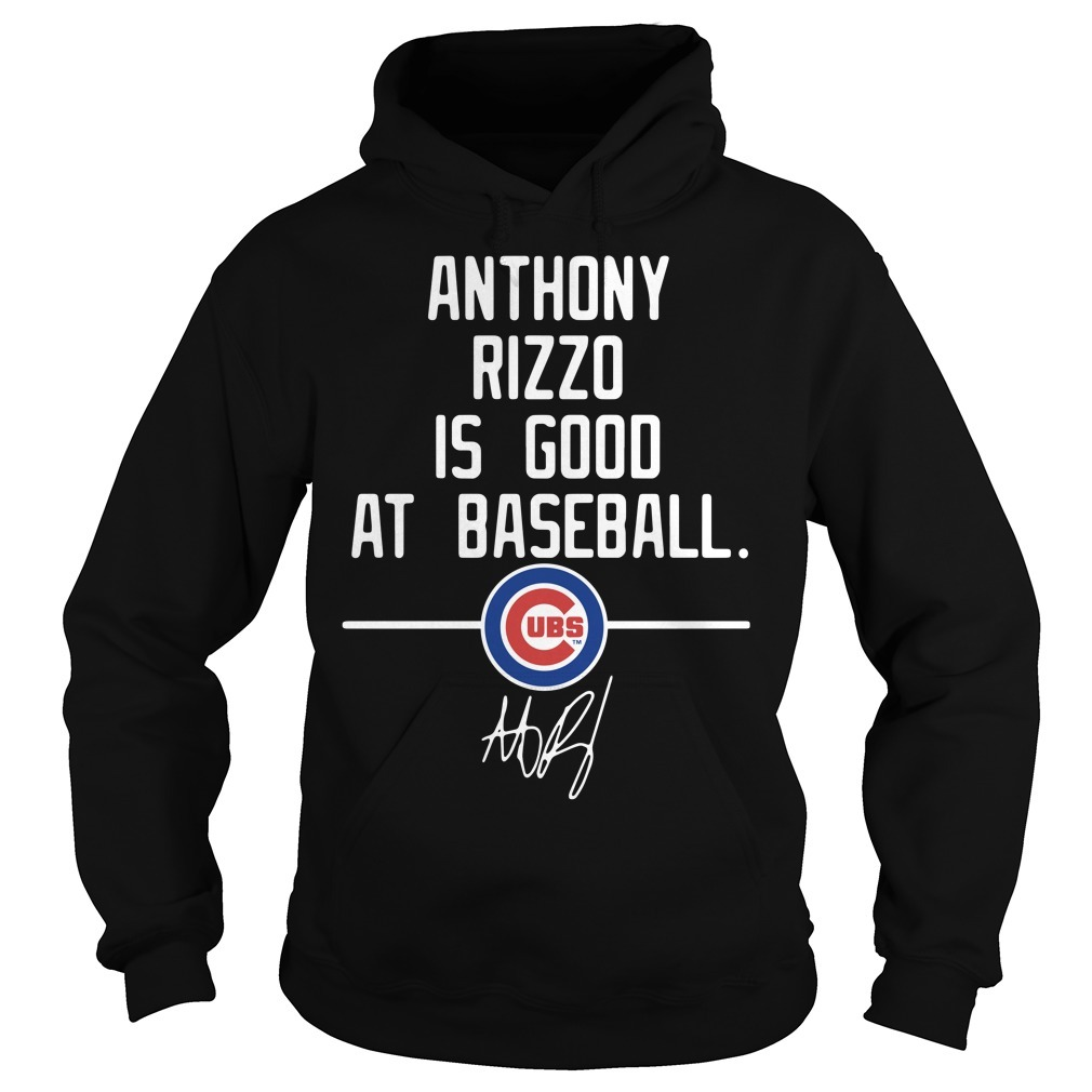 Anthony Rizzo is good at baseball Chicago Cubs signature Hoodie