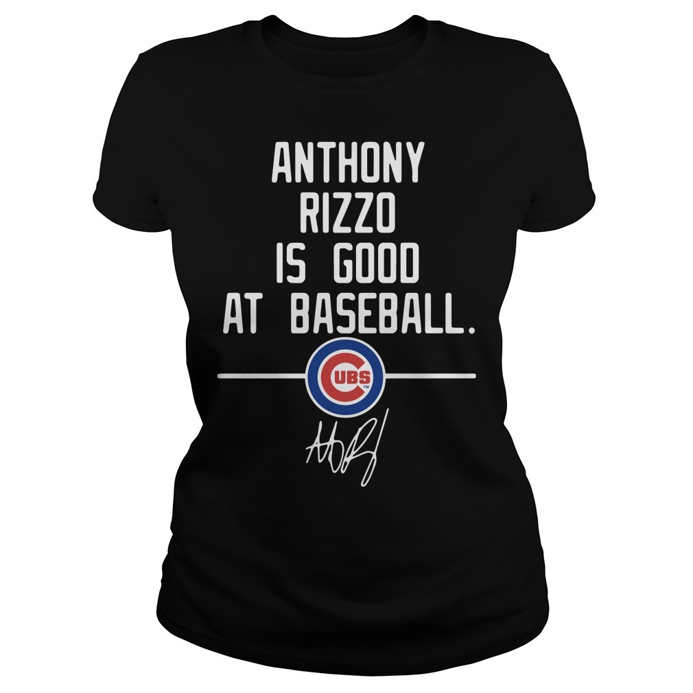 Anthony Rizzo is good at baseball Chicago Cubs signature Ladies Tee