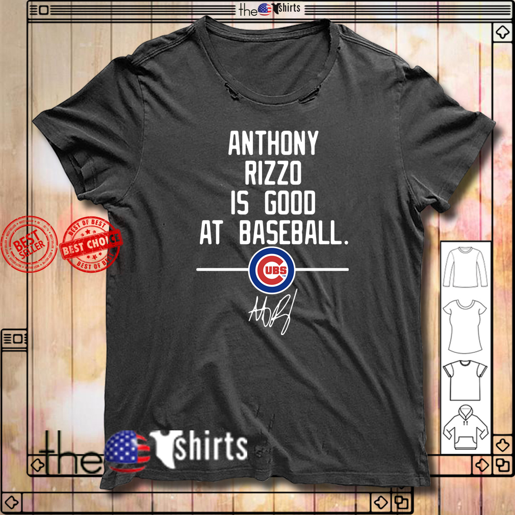 Anthony Rizzo is good at baseball Chicago Cubs signature shirt