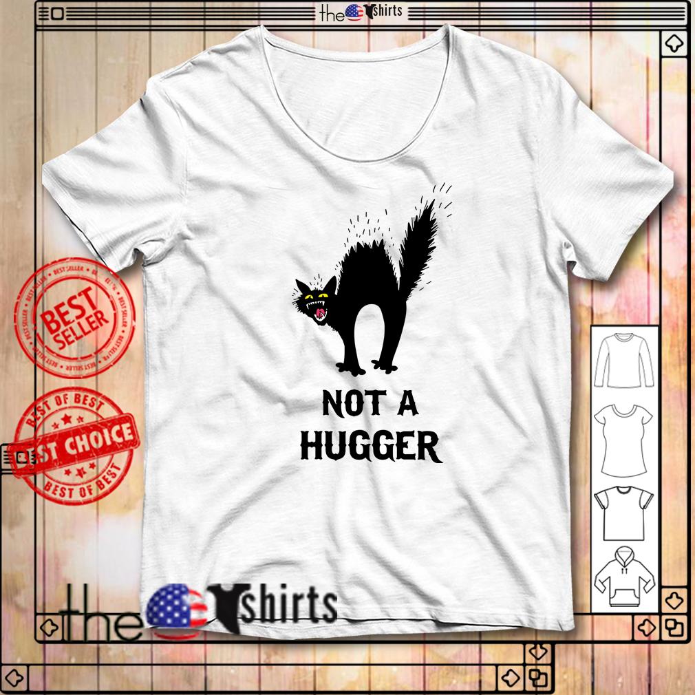 Black cat not a hugger shirt