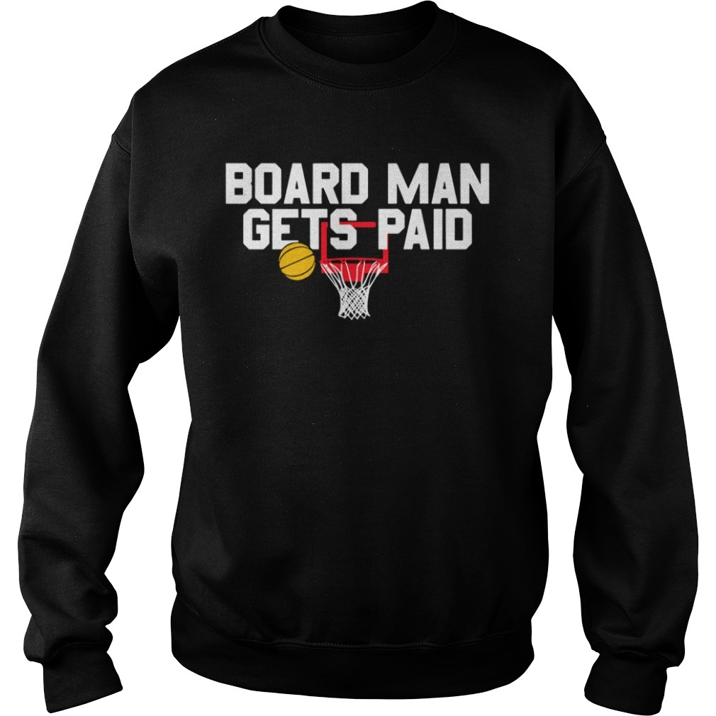 Board man gets paid basketball Sweater