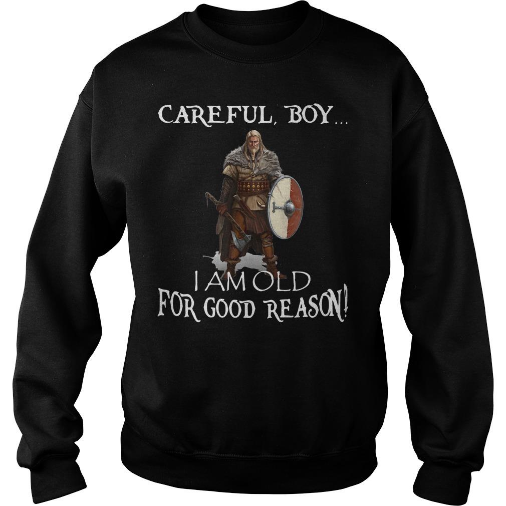 Careful boy I am old for good reason Viking Sweater