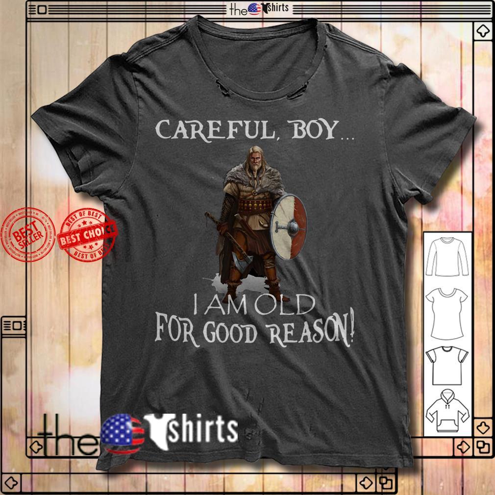 Careful boy I am old for good reason Viking shirt